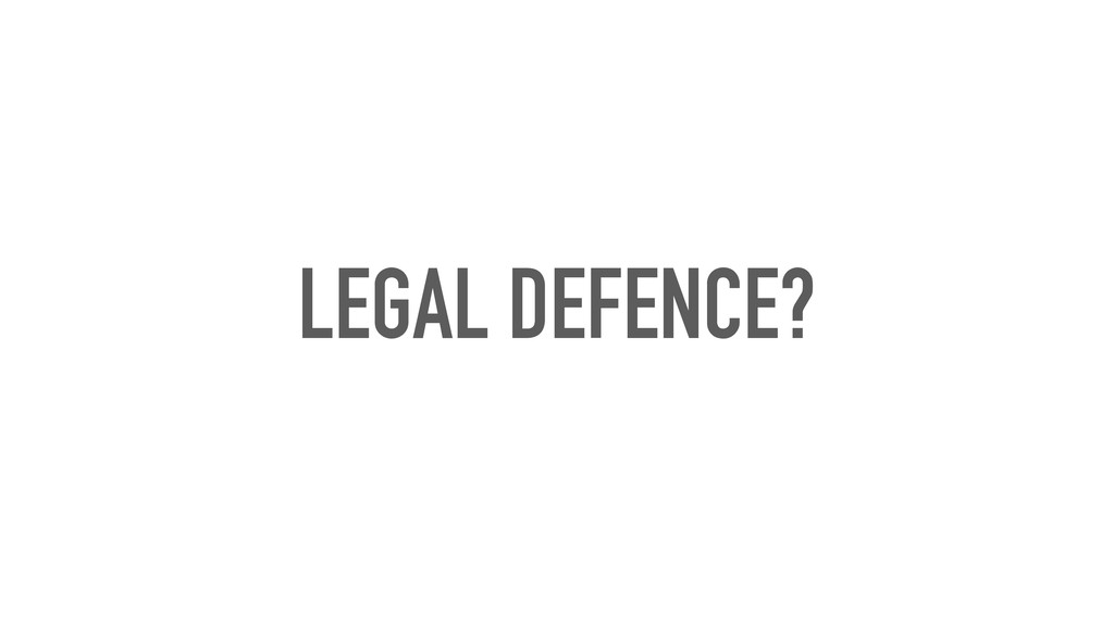 LEGAL DEFENCE?