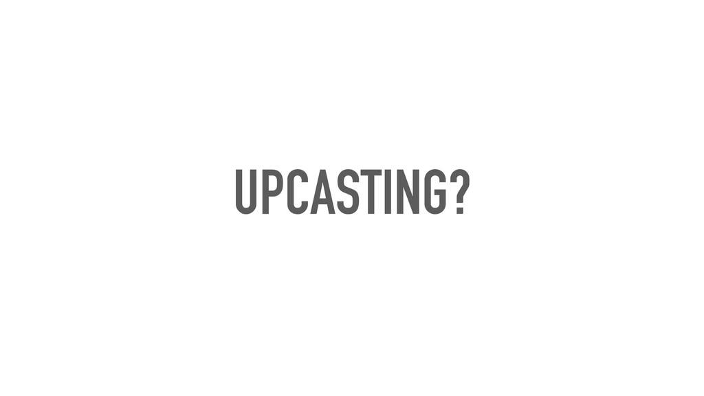 UPCASTING?