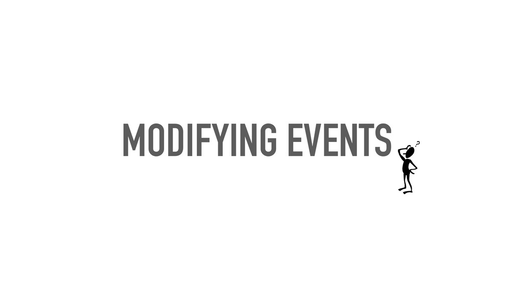 MODIFYING EVENTS
