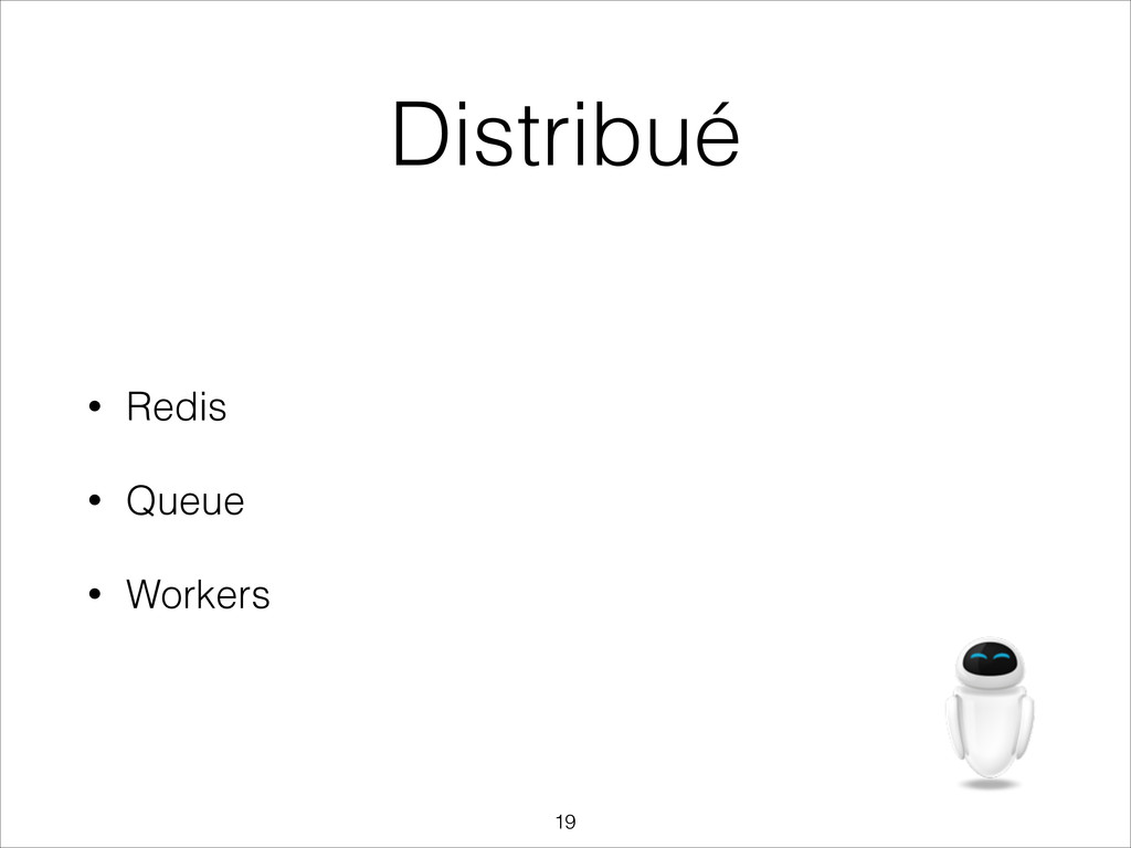 Distribué • Redis • Queue • Workers !19