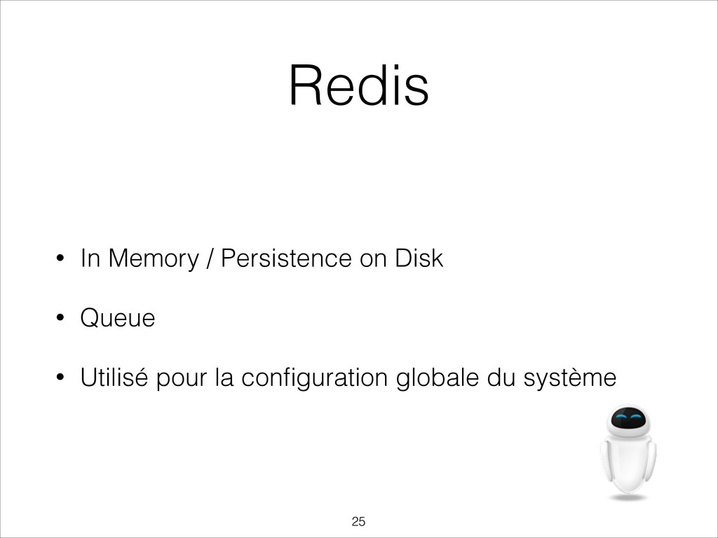 Redis • In Memory / Persistence on Disk • Queue...