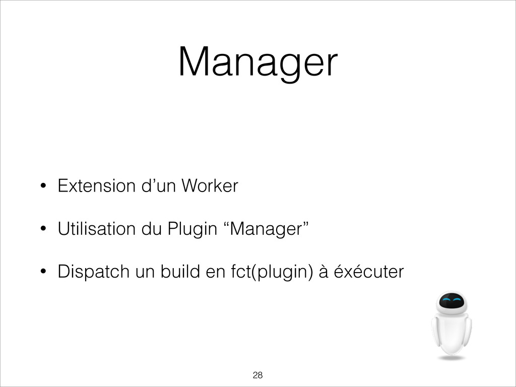 Manager • Extension d'un Worker • Utilisation d...