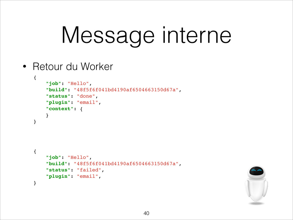 "Message interne {! ""job"": ""Hello"",! ""build"": ""4..."