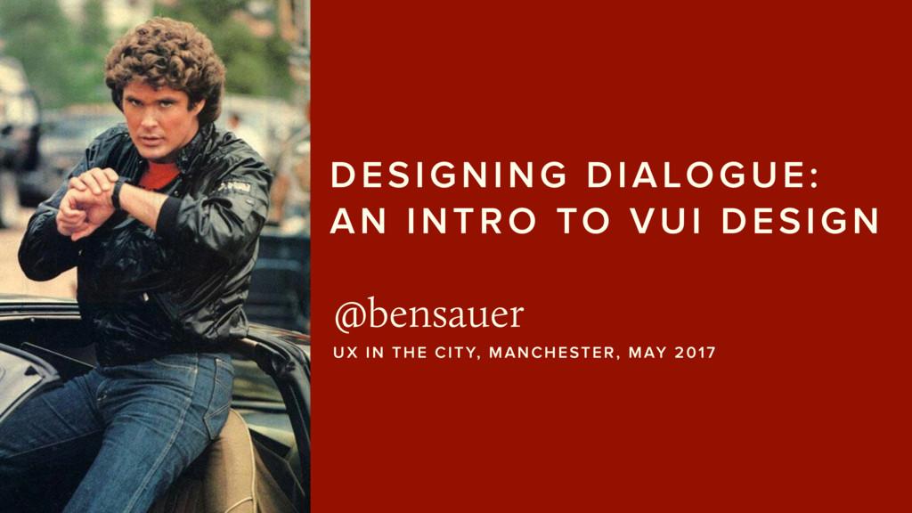 DESIGNING DIALOGUE:  AN INTRO TO VUI DESIGN @b...