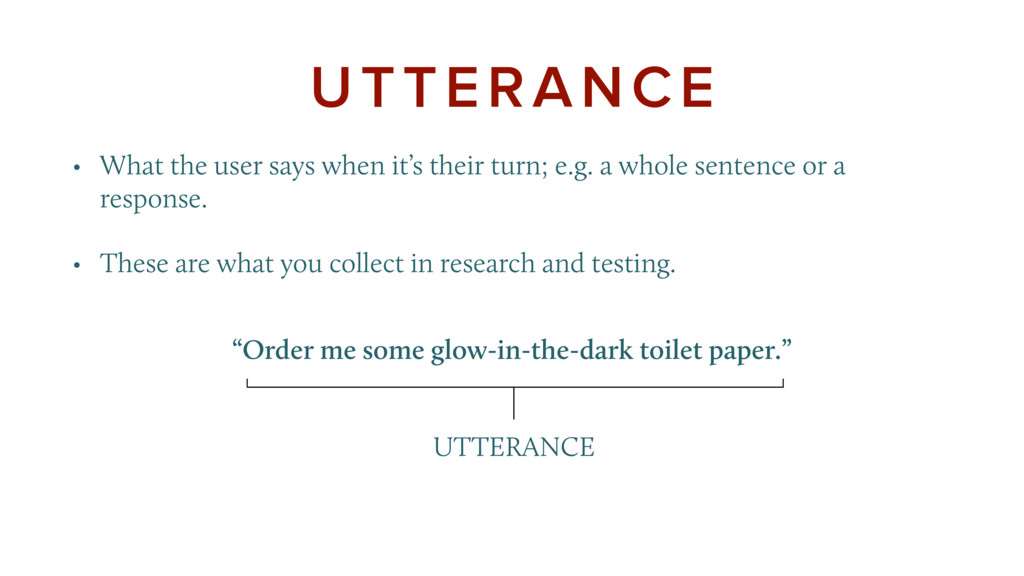 UTTERANCE • What the user says when it's their ...