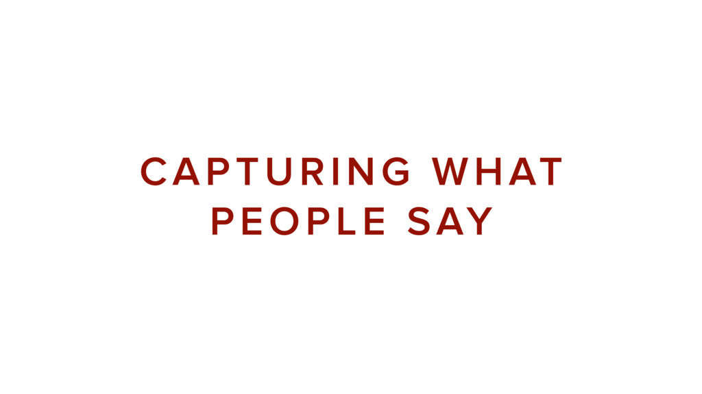 CAPTURING WHAT PEOPLE SAY