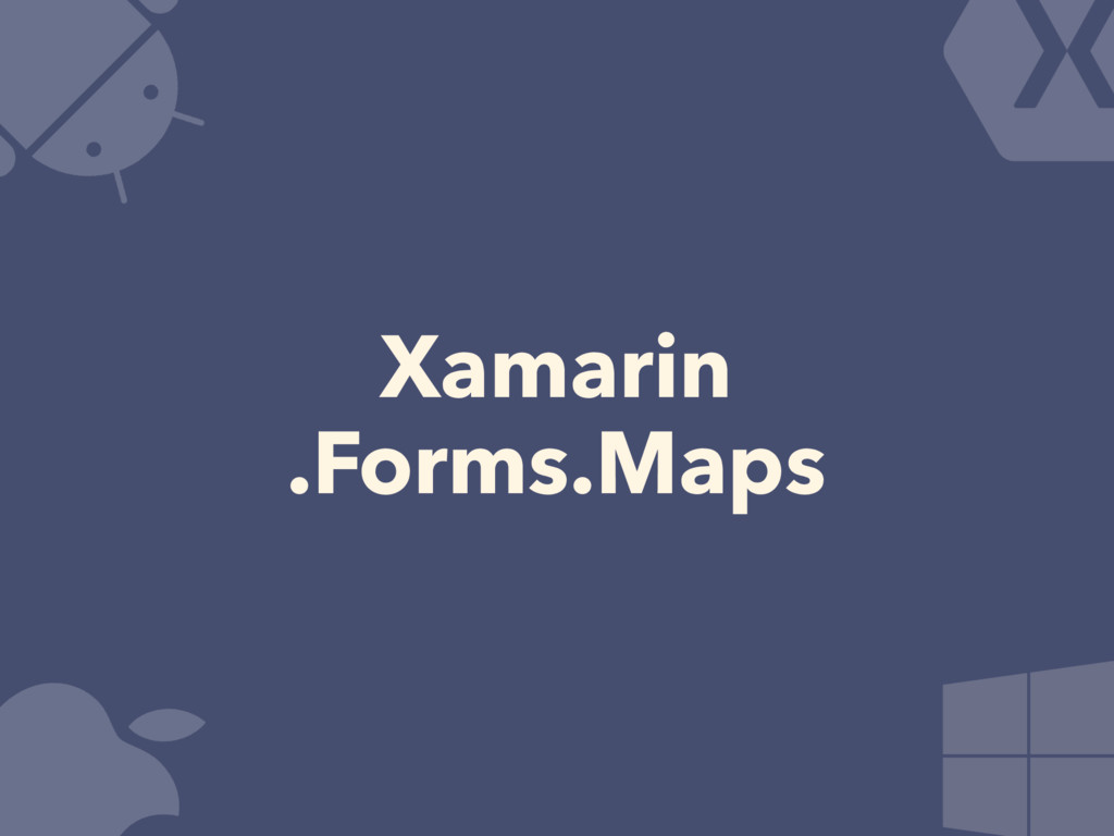 Xamarin .Forms.Maps