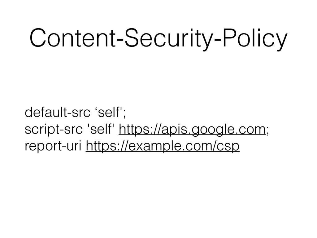 Content-Security-Policy default-src 'self'; sc...