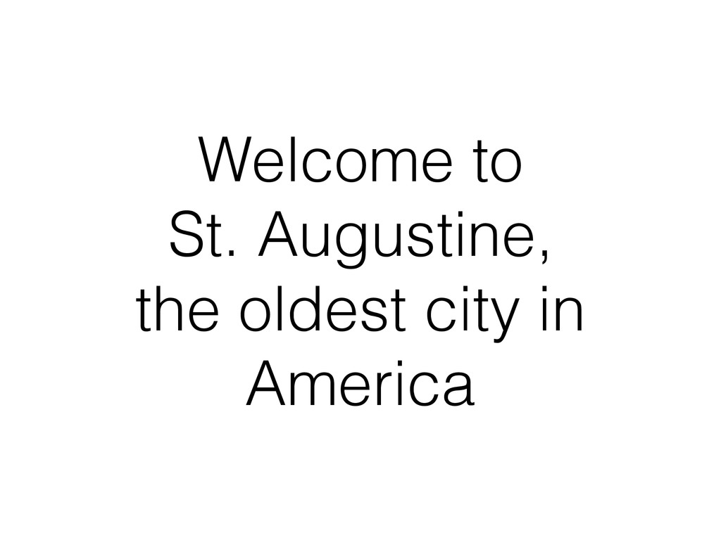 Welcome to St. Augustine, the oldest city in Am...