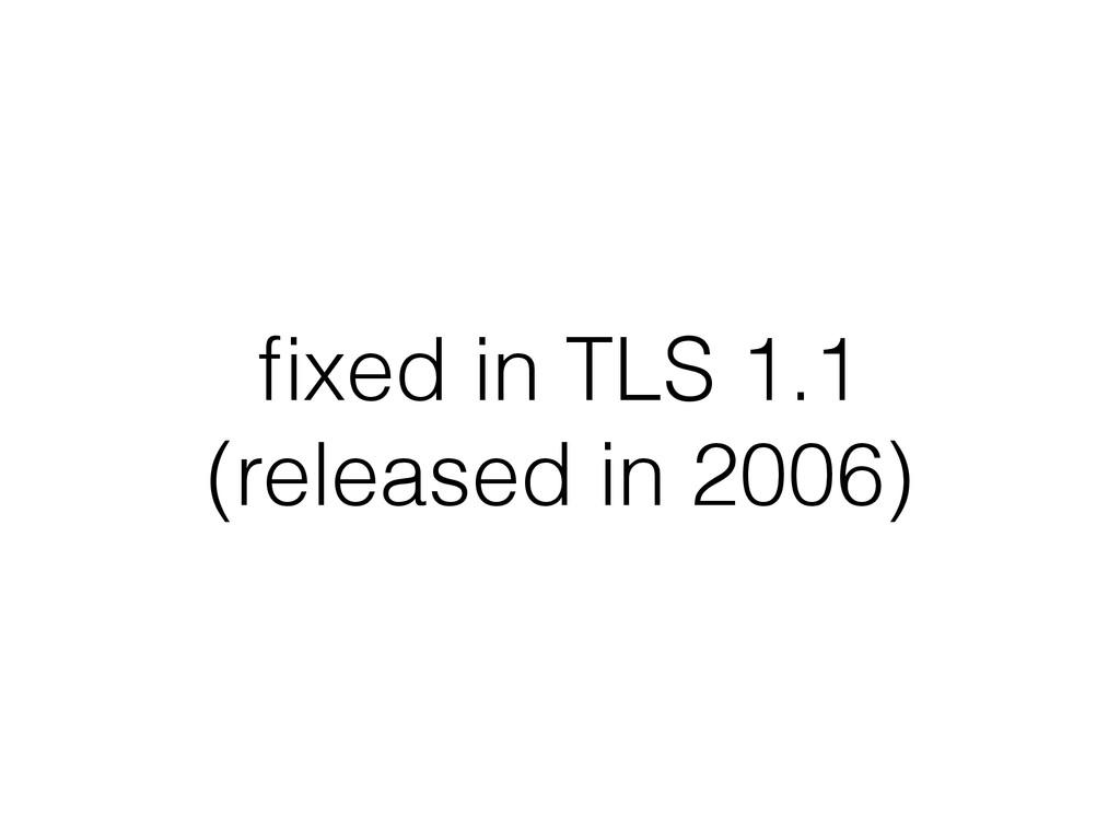 fixed in TLS 1.1 (released in 2006)