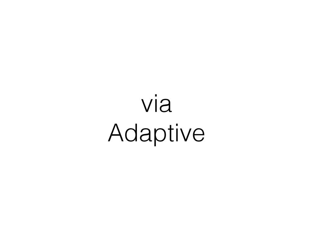 via Adaptive