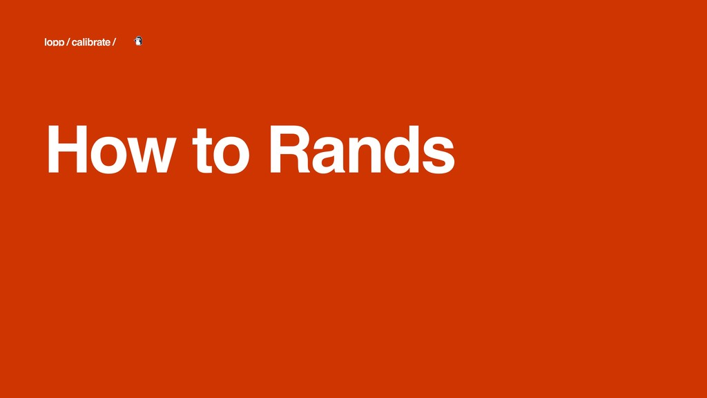 How to Rands lopp / calibrate /