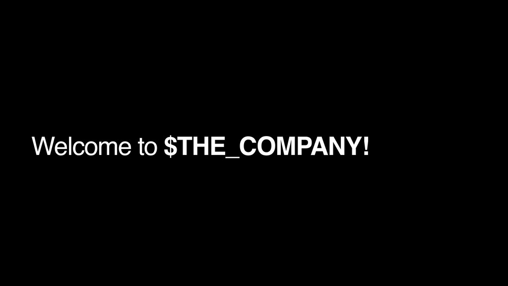 Welcome to $THE_COMPANY!