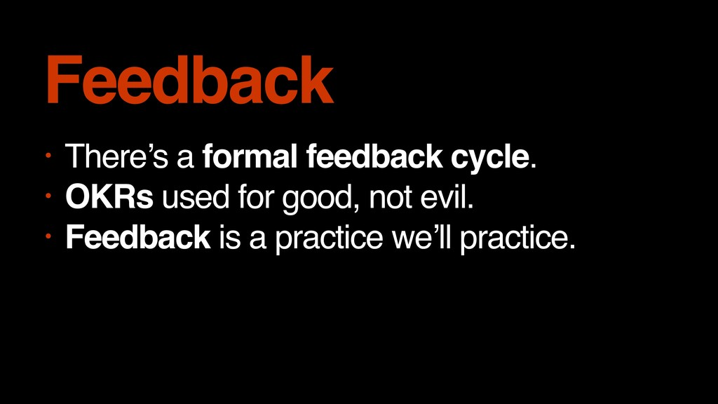 • There's a formal feedback cycle. • OKRs used ...