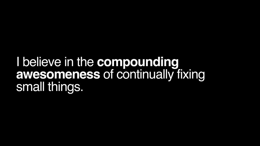 I believe in the compounding awesomeness of con...