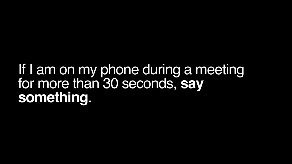 If I am on my phone during a meeting for more t...