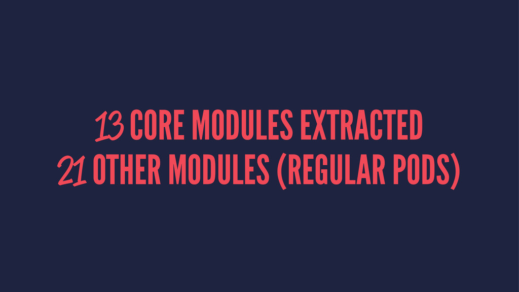 13 CORE MODULES EXTRACTED 21 OTHER MODULES (REG...