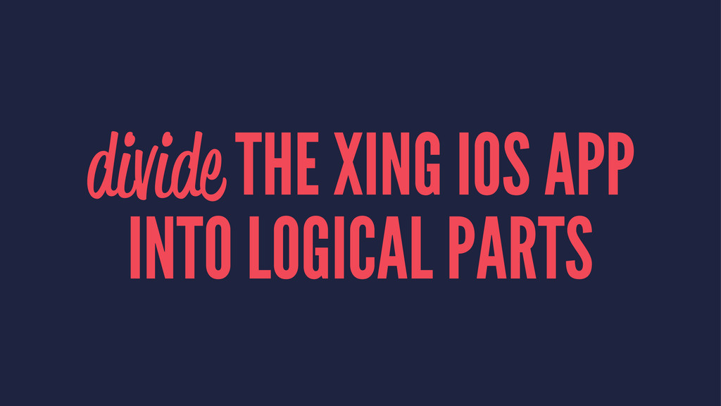 divide THE XING IOS APP INTO LOGICAL PARTS