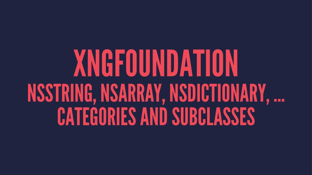 XNGFOUNDATION NSSTRING, NSARRAY, NSDICTIONARY, ...