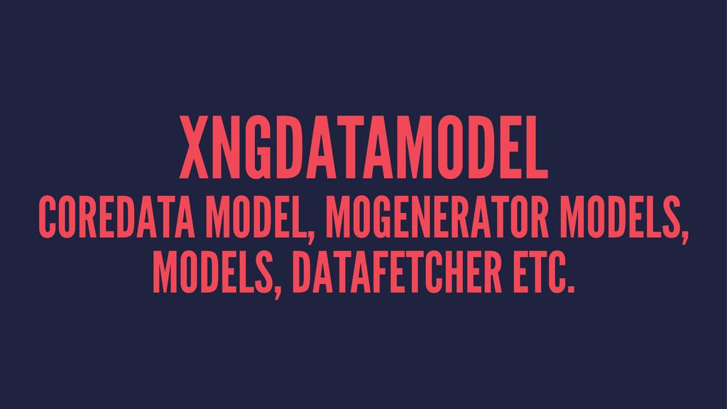 XNGDATAMODEL COREDATA MODEL, MOGENERATOR MODELS...