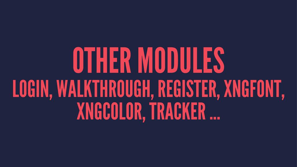 OTHER MODULES LOGIN, WALKTHROUGH, REGISTER, XNG...
