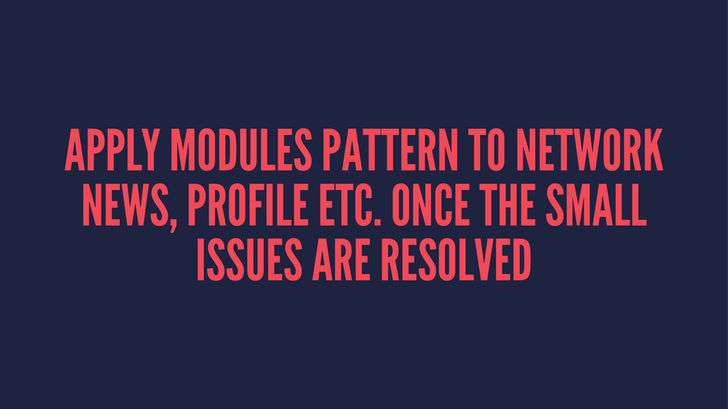 APPLY MODULES PATTERN TO NETWORK NEWS, PROFILE ...
