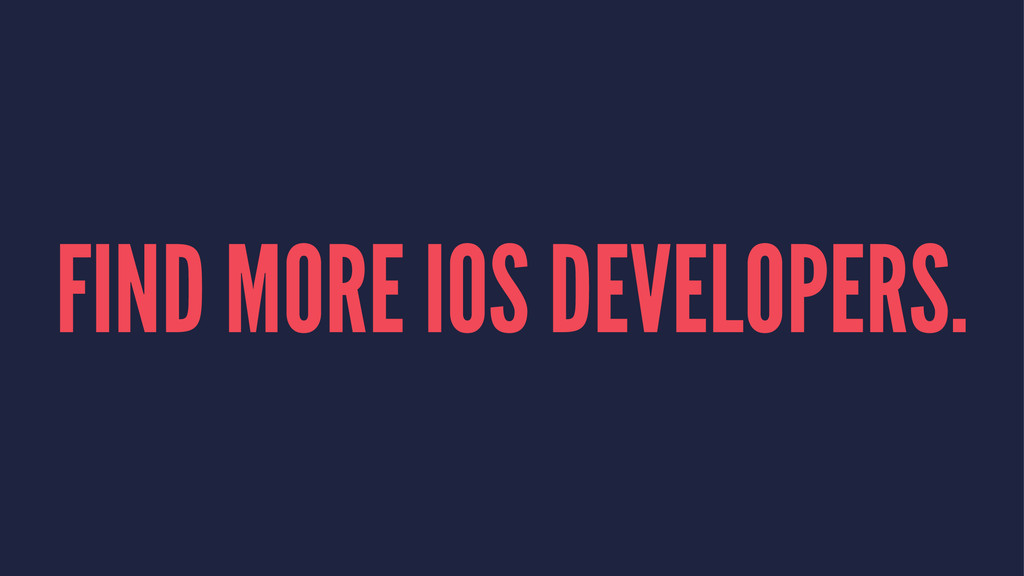 FIND MORE IOS DEVELOPERS.