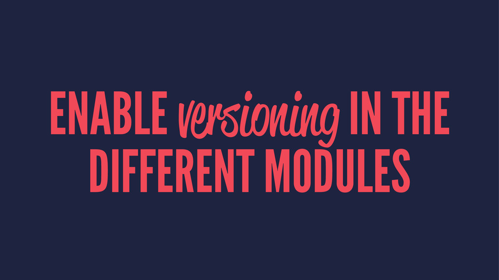 ENABLE versioning IN THE DIFFERENT MODULES