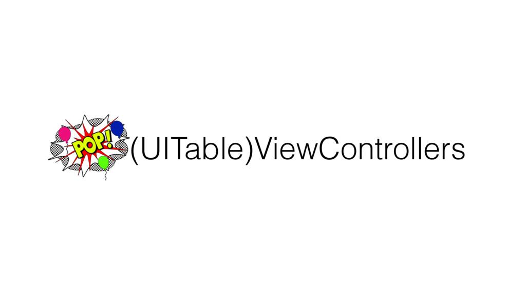 POP (UITable)ViewControllers