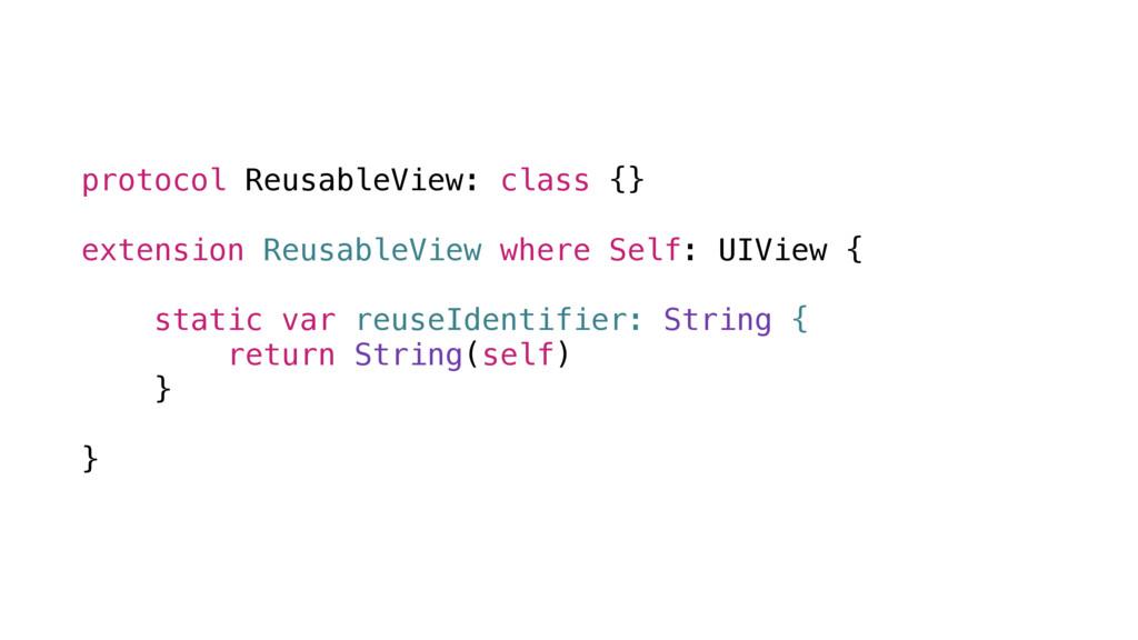 protocol ReusableView: class {} extension Reusa...