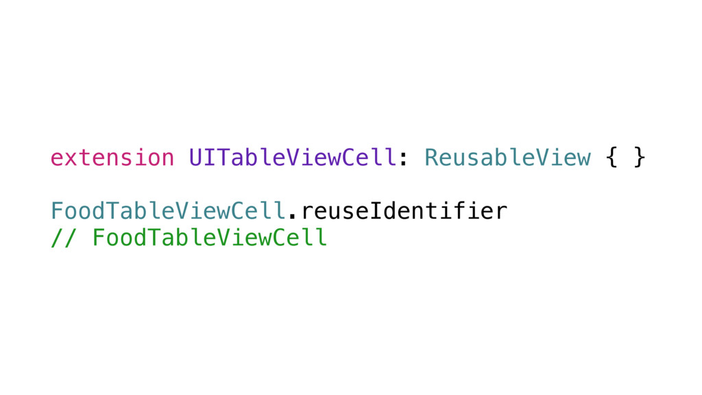 extension UITableViewCell: ReusableView { } Foo...