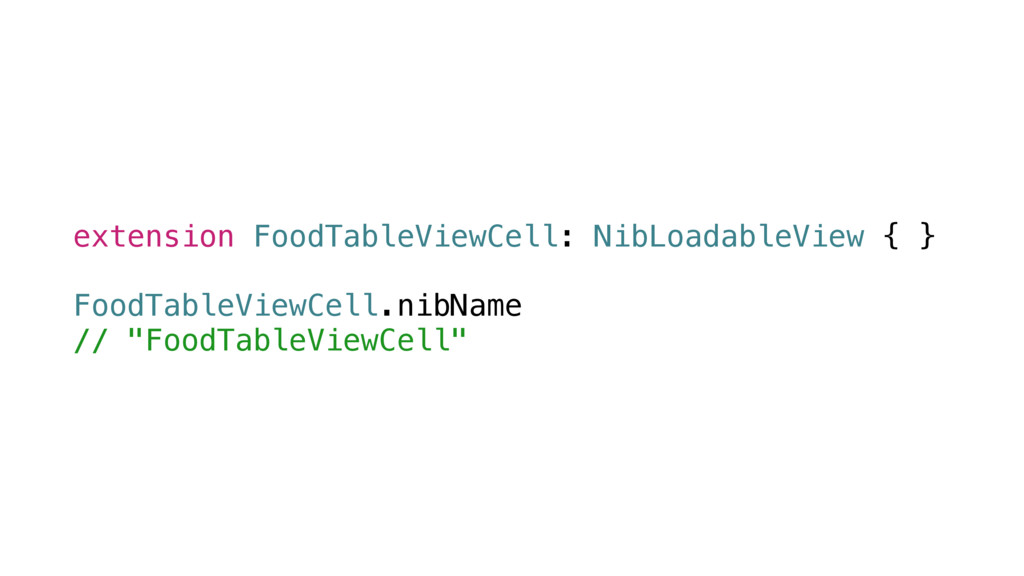 extension FoodTableViewCell: NibLoadableView { ...