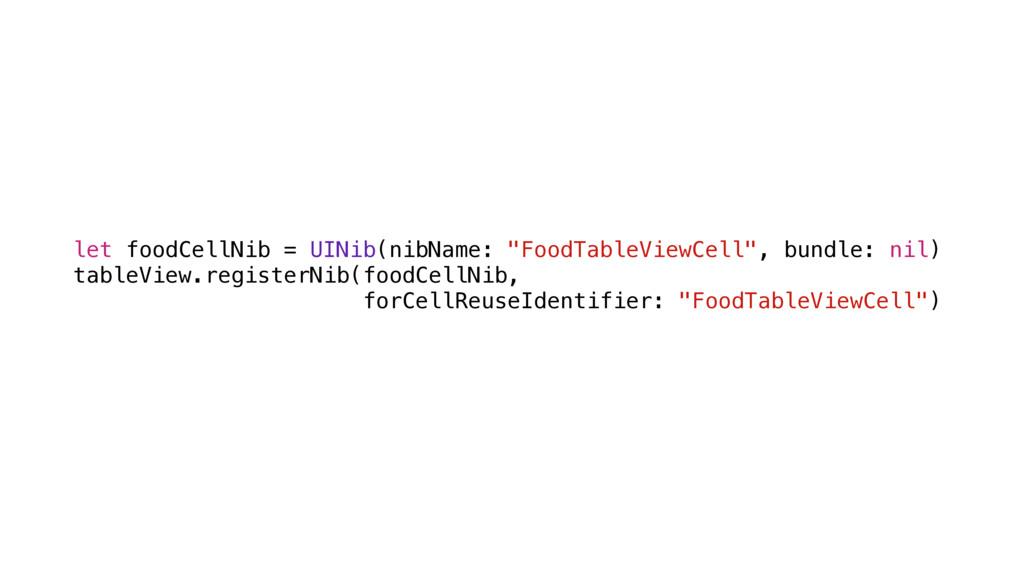 "let foodCellNib = UINib(nibName: ""FoodTableView..."