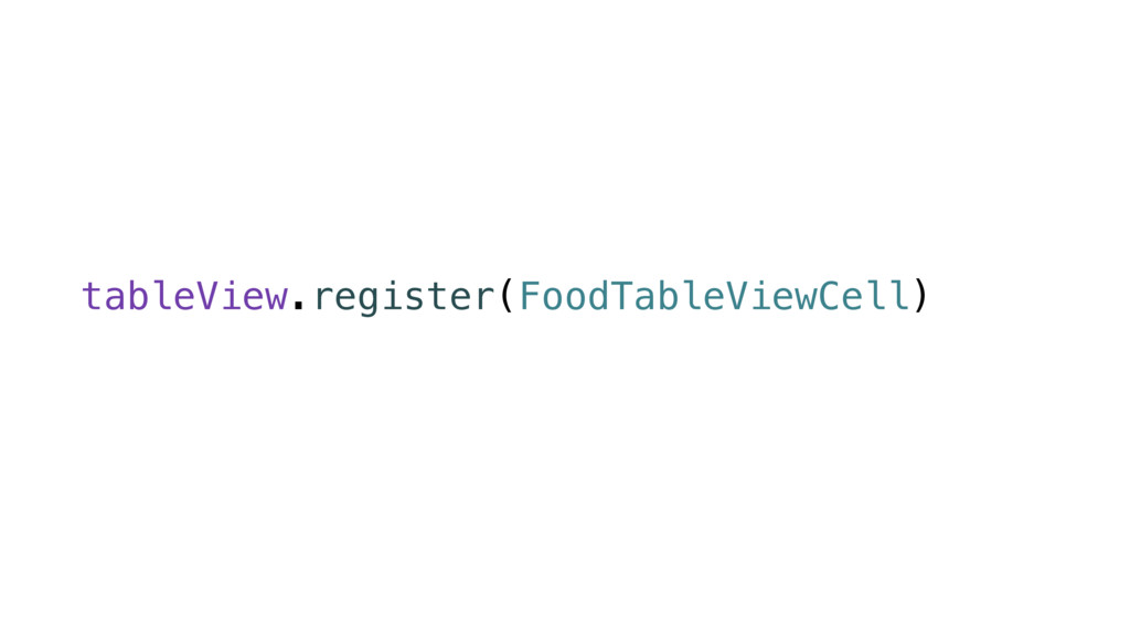 tableView.register(FoodTableViewCell)