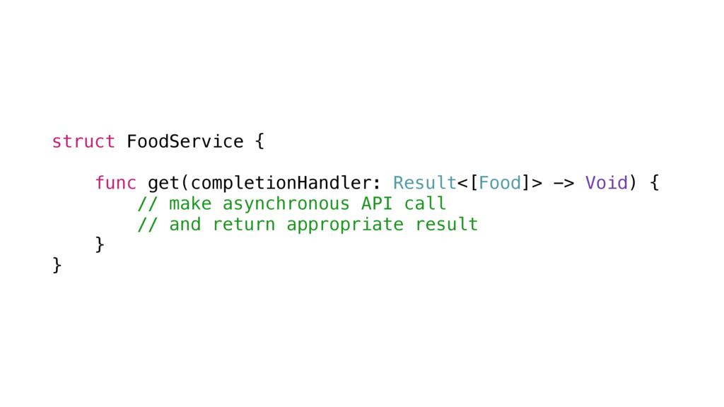 struct FoodService { func get(completionHandler...