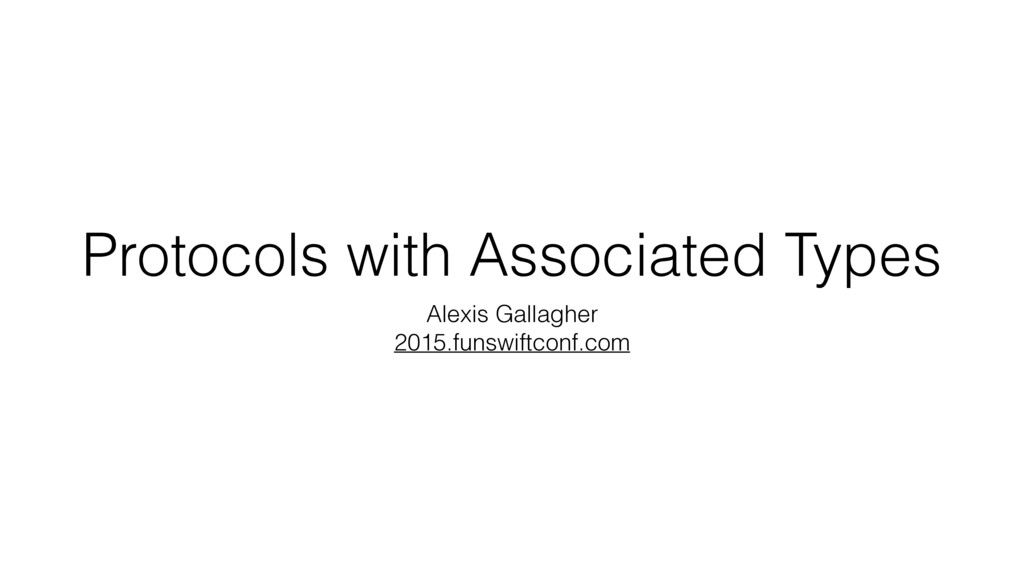 Protocols with Associated Types Alexis Gallaghe...