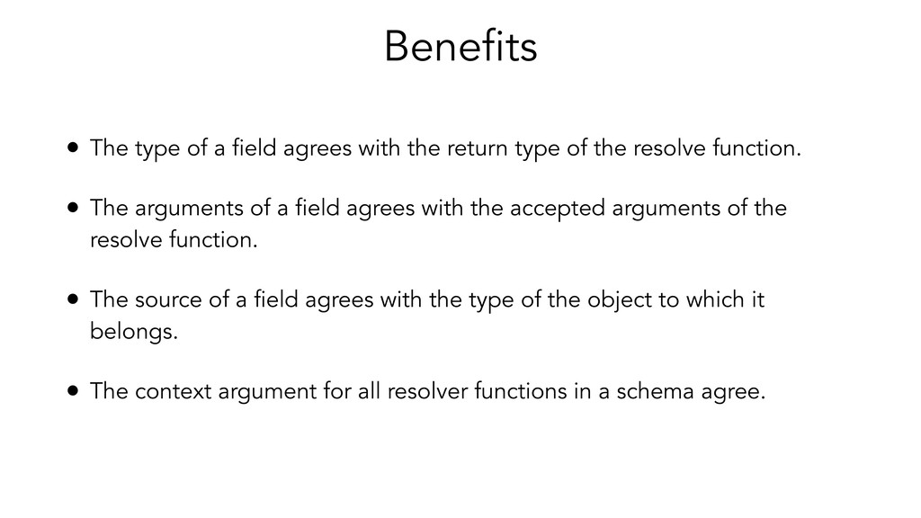 Benefits • The type of a field agrees with the ...