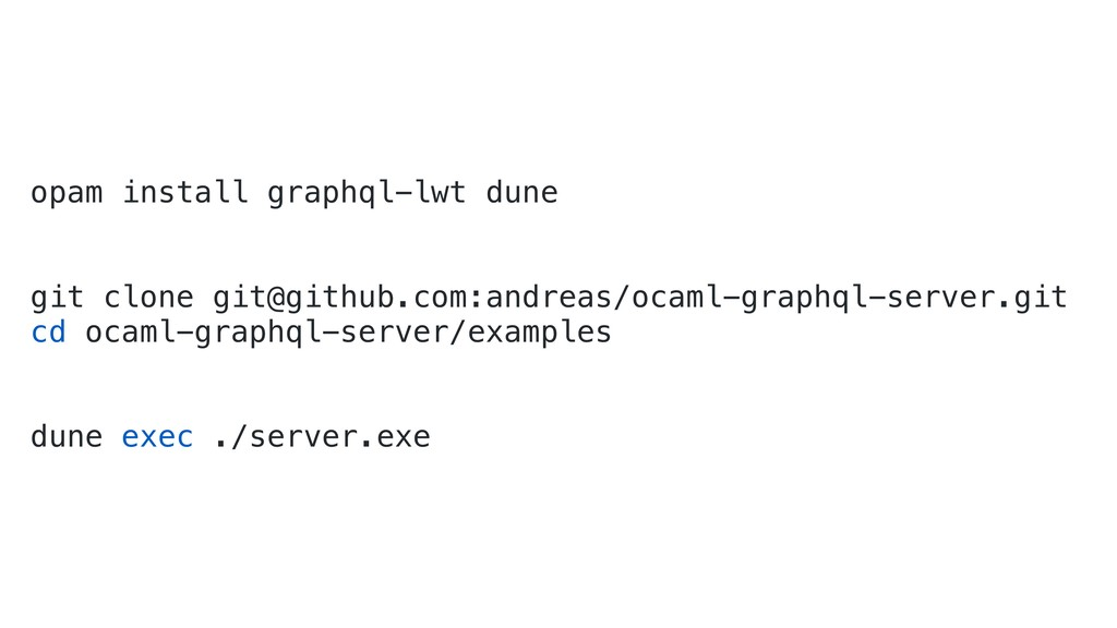 opam install graphql-lwt dune git clone git@git...