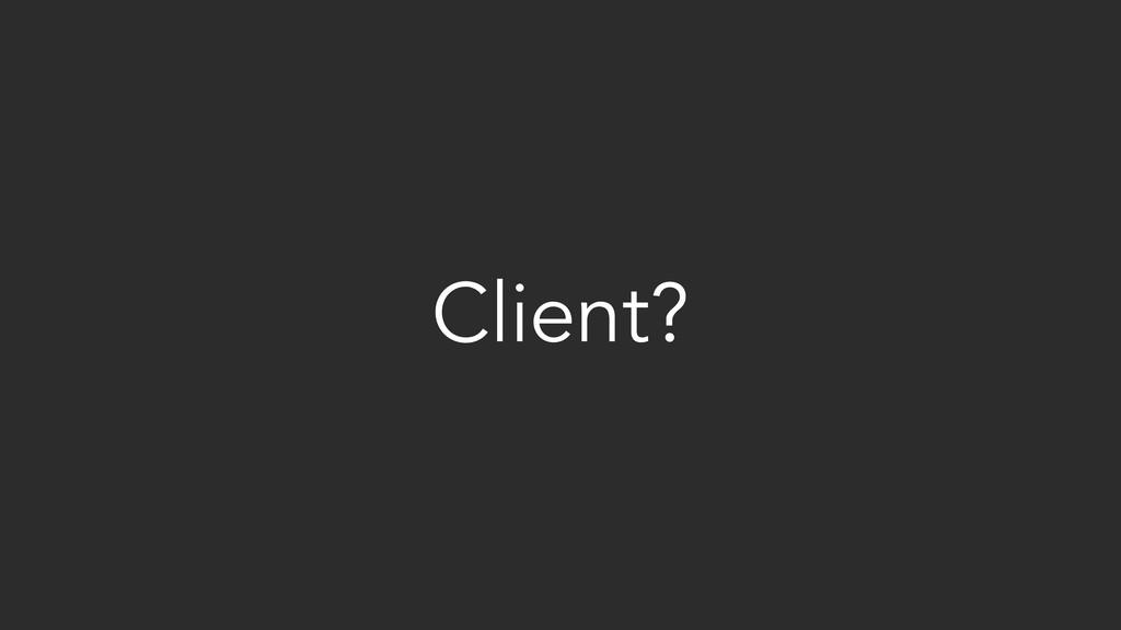 Client?