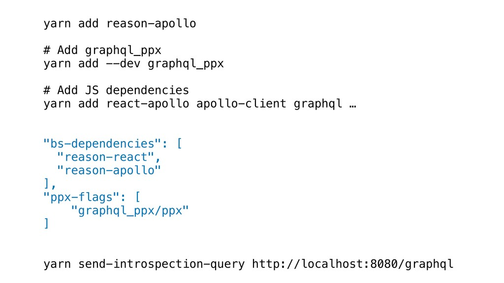 yarn add reason-apollo # Add graphql_ppx yarn a...