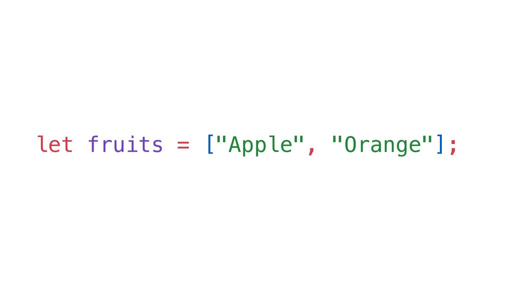 "let fruits = [""Apple"", ""Orange""];"