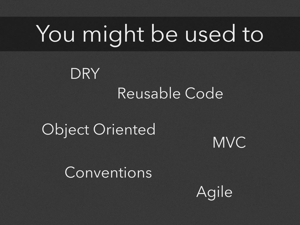 You might be used to DRY Object Oriented MVC Co...