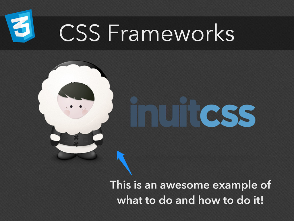CSS Frameworks This is an awesome example of wh...