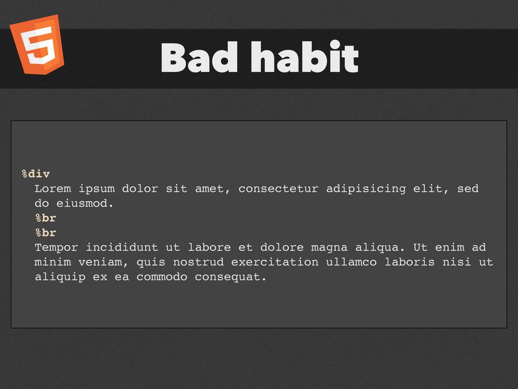Bad habit %div Lorem ipsum dolor sit amet, cons...