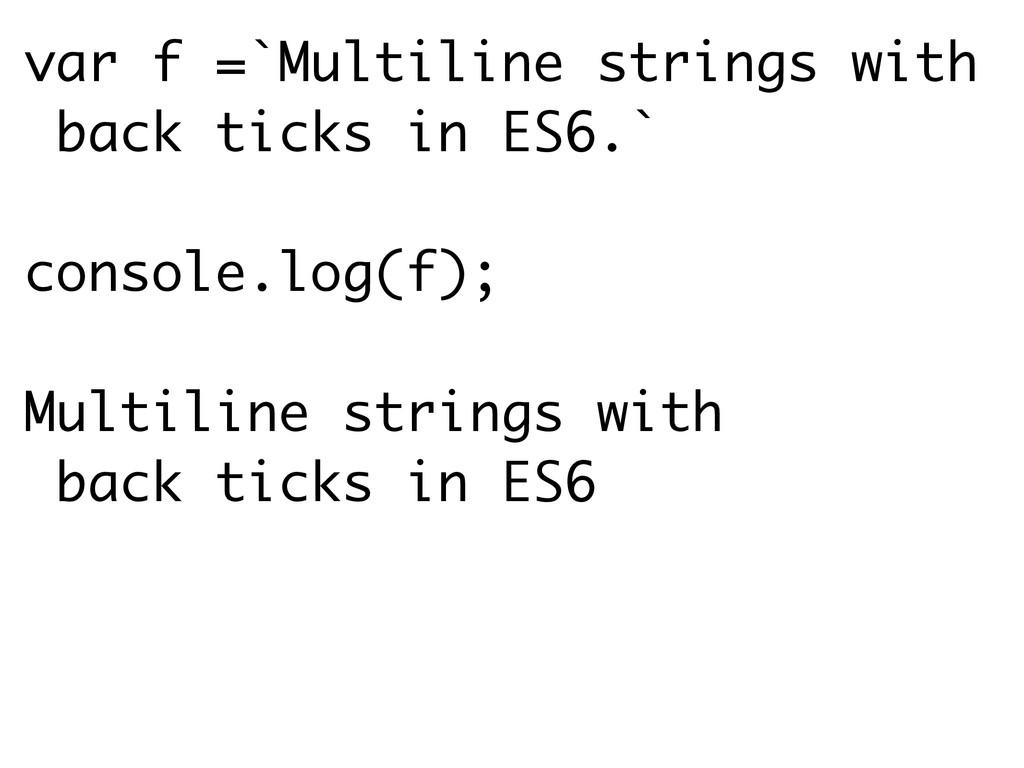 var f =`Multiline strings with back ticks in ES...