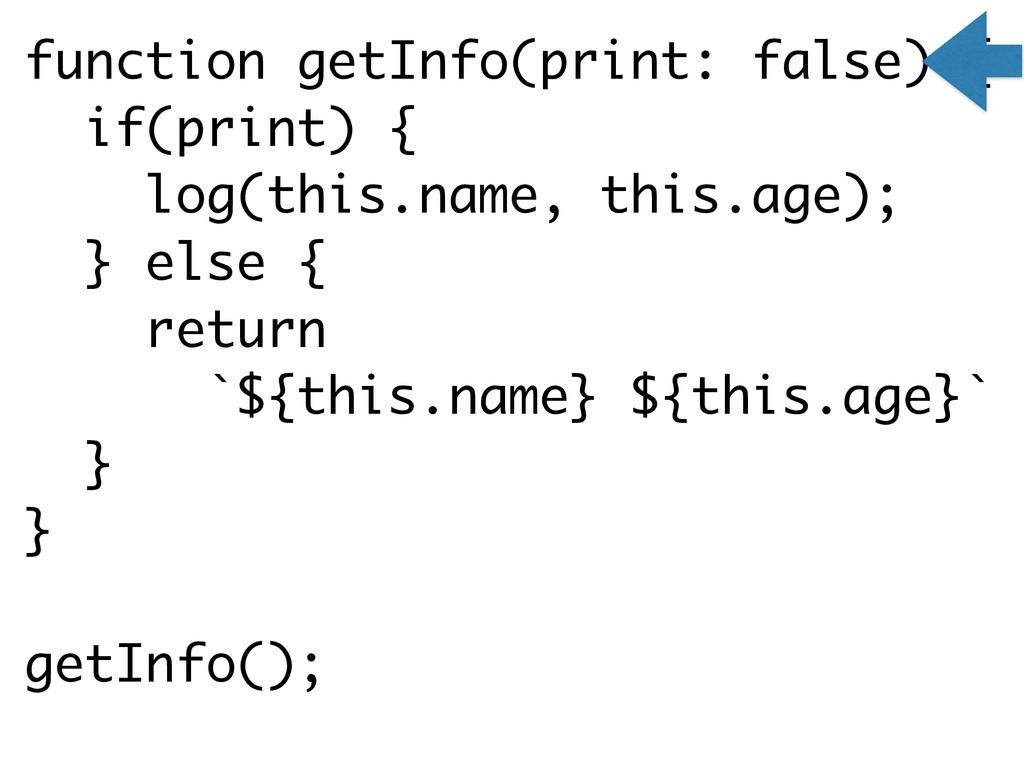 function getInfo(print: false) { if(print) { lo...