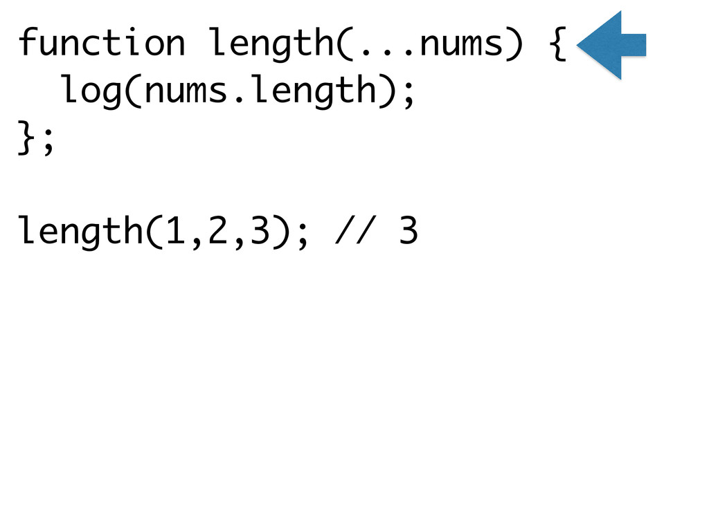 function length(...nums) { log(nums.length); };...
