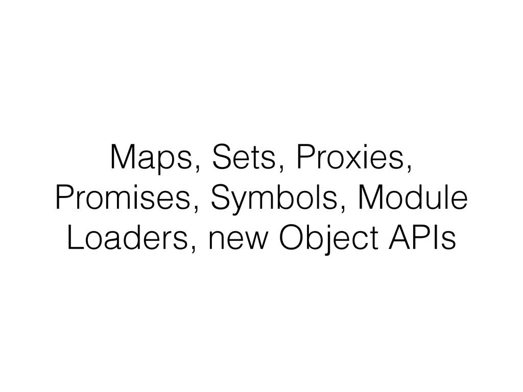 Maps, Sets, Proxies, Promises, Symbols, Module ...