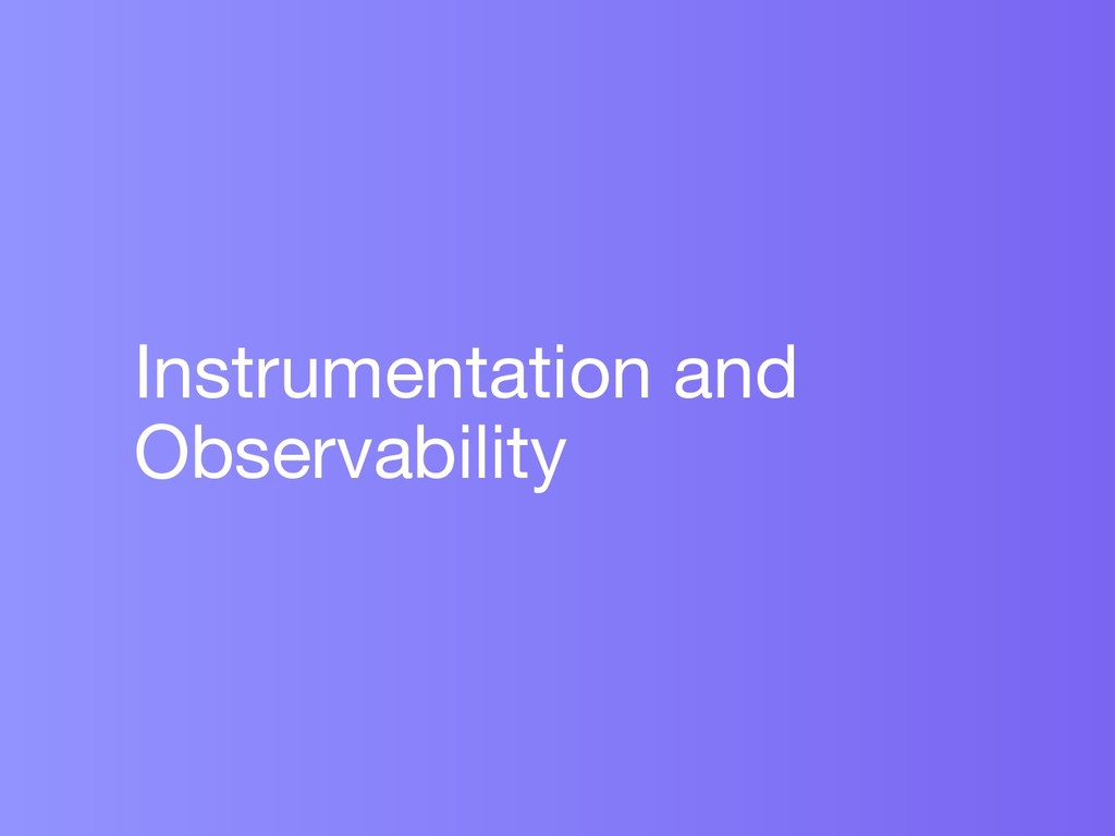 Instrumentation and Observability